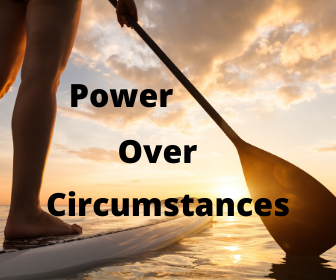 Power Over Circumstances